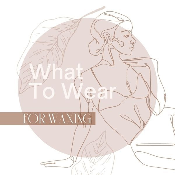 What to Wear for Waxing